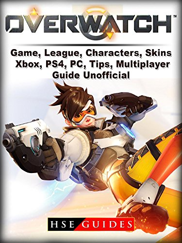 Overwatch Game, League, Characters, Skins, Xbox, PS4, PC, Tips, Multiplayer, Guide Unofficial (English Edition)